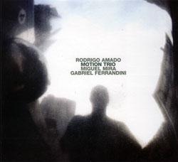Amado, Rodrigo: Motion Trio (European Echoes)