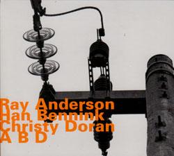 Anderson, Ray / Han Bennink / Christy Doran: A B D (hatOLOGY)