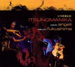 Angeli, Paolo & Takumi Fukushima: Itsunomanika (Recommended Records)