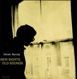 Bailey, Derek: New Sights, Old Sounds [2 CDs] (Incus)
