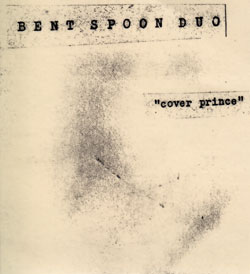 Bent Spoon Duo: Cover Prince (Bug Incision Records)