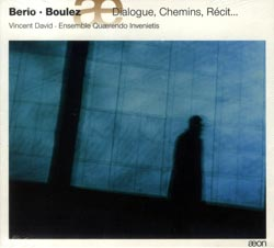 Berio / Boulez: Dialogue, Chemins, Recit...