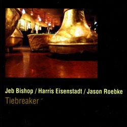 Bishop, Jeb  / Jason Roebke / Harris Eisenstadt: Tiebreaker (Not Two Records)