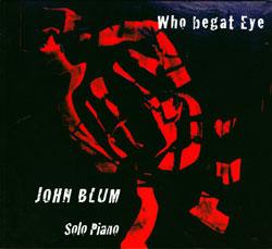 Blum, John: Who begat Eye <i>[Used Item]</i>