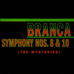 Branca, Glenn: Symphonies Nos. 8 & 10 (The Mysteries) (Atavistic)