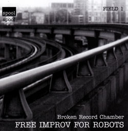 Broken Record Chamber: Free Improv For Robots (Spool)