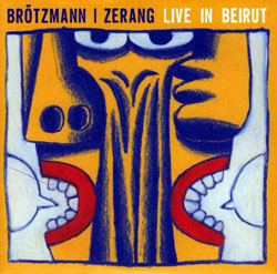 Brotzmann, Peter / Michael Zerang: Live In Beirut