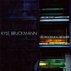 Bruckmann, Kyle: On Procedural Grounds (New World Records)