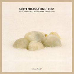 Fields, Scott: Five Frozen Eggs (Clean Feed)