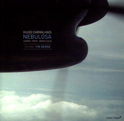 Carvalhais, Hugo featuring Tim Berne: Nebulosa (Clean Feed)