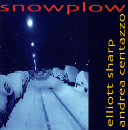 Sharp, Elliott / Andrea Centazzo: Snowplow!