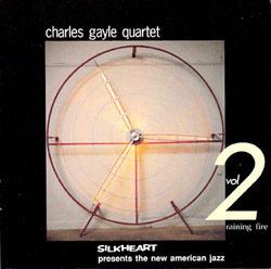 Gayle, Charles Quartet: Voume 2: Raining Fire (Silkheart)