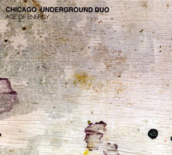 Chicago Underground Duo: Age of Energy (Northern Spy)