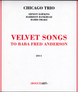 Chicago Trio (Dawkins / Bankhead / Drake): Velvet Songs (To Baba Fred Anderson) [2 CDs] (RogueArt)