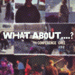 Conference Call (Ullmann / Stevens / Fonda / Schuller): What About ... ? [2 CDs] (Not Two Records)