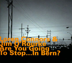 Connors, Loren & Jim O'Rourke: Are You Going To Stop...In Bern? (Hatology)