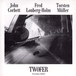 Corbett, John with Fred Lonberg-Holm and Torsten Muller: Twofer (Penumbra)