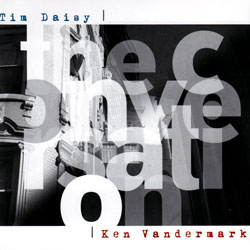 Daisy, Tim and Ken Vandermark: The Conversation (Multikulti Project)