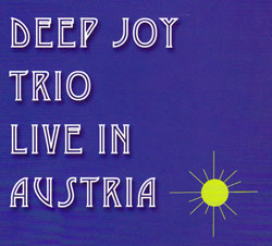 Deep Joy Trio: Live in Austria