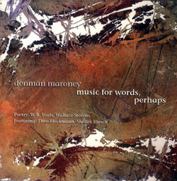 Maroney, Denman  With Bleckmann / Hirsch: Music For Words, Perhaps: The Poetry of W B Yeates and Wal