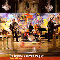 Trio Derome Guilbeault Tanguay: Danse a L'Anvers (Ambiances Magnetiques)