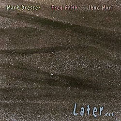 Dresser, Mark / Fred Frith / Ikue Mori: Later... (Les Disques Victo)