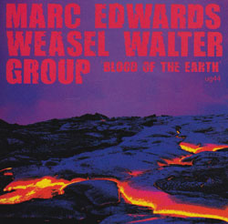 Edwards, Marc / Weasel Walter Group: Blood Of The Earth (Ugexplode)