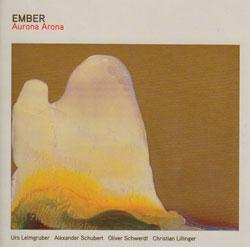 Ember (Leimgruber / Shcubert / Schwerdt / Lillinger): Aurona Arona (Creative Sources)