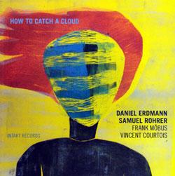 Erdmann, Daniel / Samuel Rohrer / Frank Mobus: How To Catch A Cloud (Intakt)