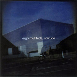 Ergo: Multitude, Solitude