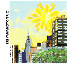 Yamamoto, Eri Trio: In Each Day Something Good (Aum Fidelity)