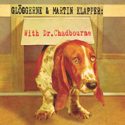 "Gloggerne and Martin Klapper with Dr. Chadbourne: [10"" VINYL]"