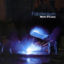 O'Leary, Mark: Fabrikraum (Creative Sources)