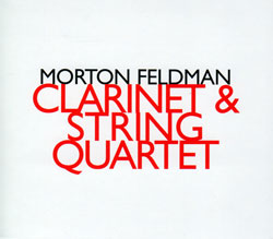 Feldman, Morton: Clarinet & String Quartet (Hat[now]ART)