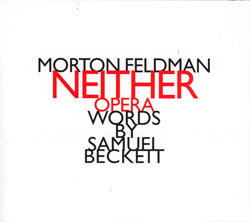 Feldman, Morton: Neither (Opera)(2011 edition)