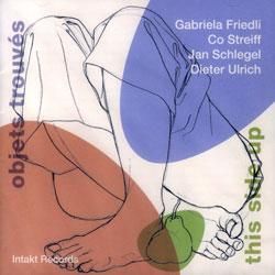 Objets Trouves: Friedli / Streiff / Schlegel / Ulrich : This Side Up (Intakt)