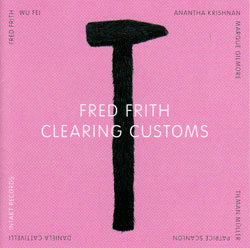 Frith, Fred: Clearing Customs (Intakt)