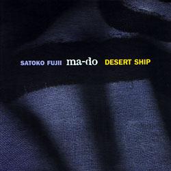 Fujii, Satoko ma-do: Desert Ship (Not Two Records)