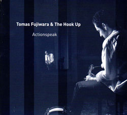 Fujiwara, Tomas & The Hook Up With Halvorson / Settles / Finlayson / Boiler: Actionspeak (482 Music)