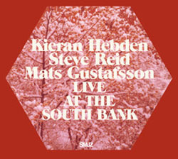 Hebden / Reid / Gustafsson: Live At The South Bank [2 CDs]