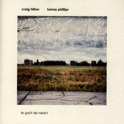 Hilton, Craig & Tomas Phillips: le gout de neant (Absinth Records)