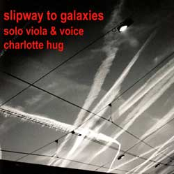 Hug, Charlotte: Slipway to Galaxies (Solo Viola & Voice)