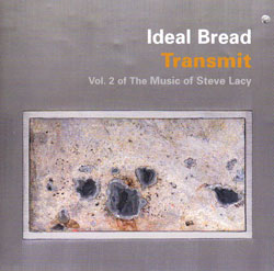 Ideal Bread: Transmit: Vol. 2 of The Music of Steve Lacy (Cuneiform)