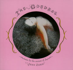 Zorn, John: The Goddess:  Music for the Ancient of Days (Tzadik)