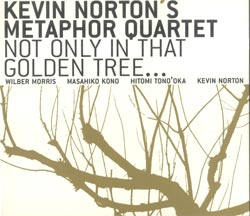 Norton's Metaphor Quartet, Kevin: Not Only In That Golden Tree... (Clean Feed)