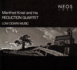 Kniel, Manfred And His Reduction Quartet: Low Down Music (NEOS Music)