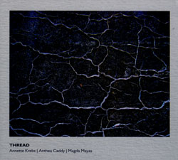 Krebs, Annette / Magda Mayas / Anthea Caddy: Thread (Another Timbre)