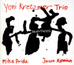Kretzmer, Yoni Trio: Nevertheless (Hopscotch Records)