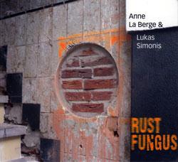 La Berge, Anne & Lukas Simonis: Rust Fungus (Z6 Records)