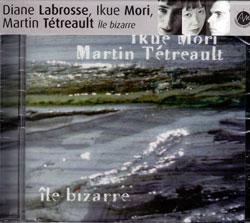 Labrosse, Diane Ikue Mori, and Martin Tetreault: Ile bizarre (Ambiances Magnetiques)